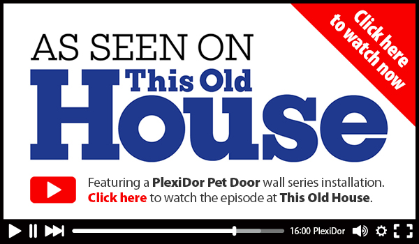 PlexiDor Performance Pet Doors as seen on This Old House